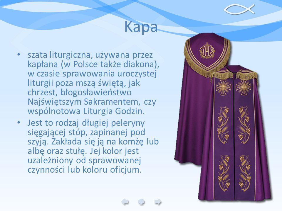 Kapa szata liturgiczna, używana przez kapłana (w Polsce także diakona), w czasie sprawowania uroczystej liturgii poza mszą świętą, jak chrzest, błogos