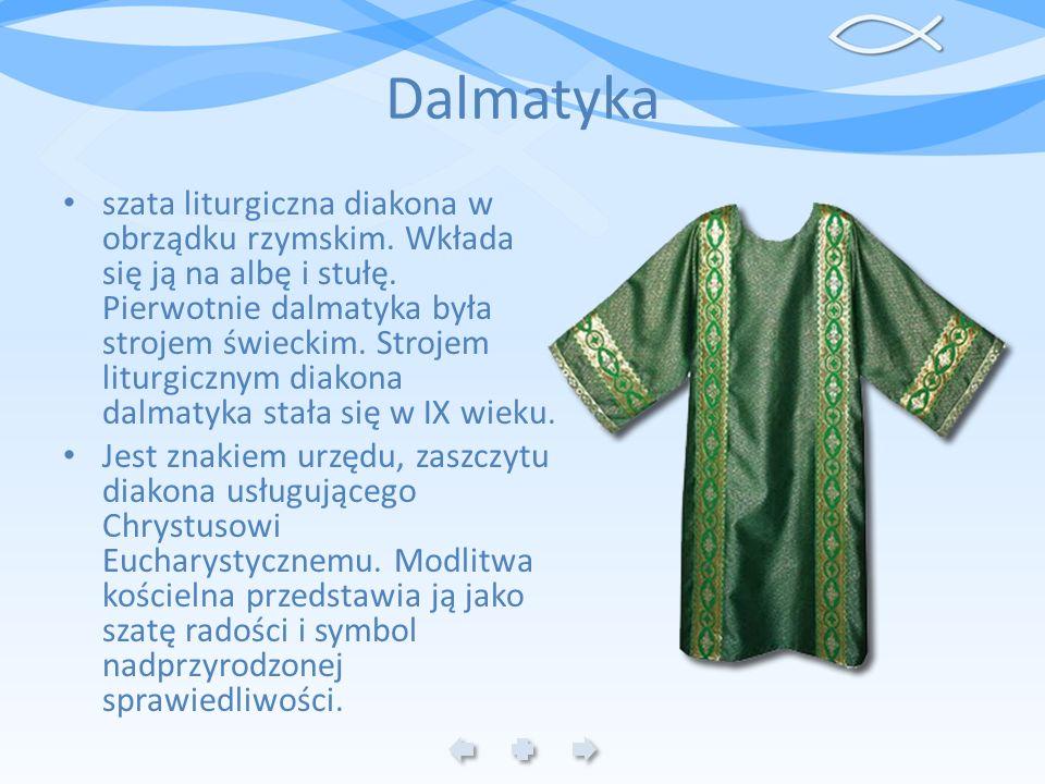 Dalmatyka szata liturgiczna diakona w obrządku rzymskim. Wkłada się ją na albę i stułę. Pierwotnie dalmatyka była strojem świeckim. Strojem liturgiczn