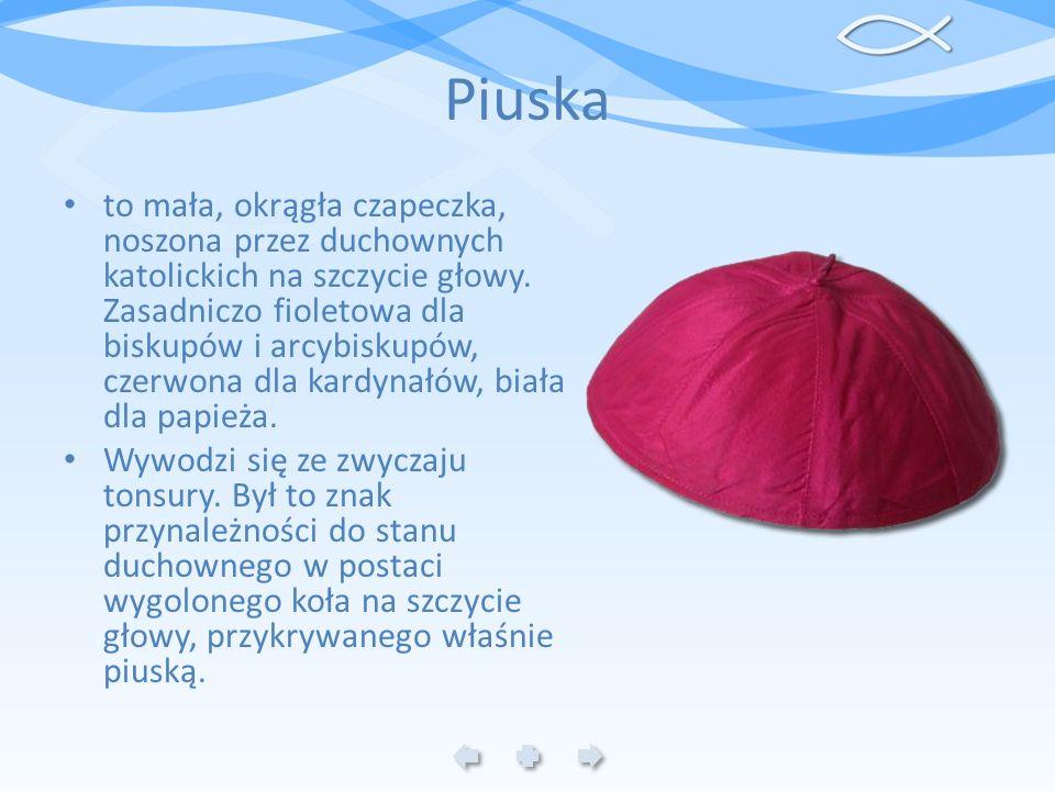 Piuska to mała, okrągła czapeczka, noszona przez duchownych katolickich na szczycie głowy. Zasadniczo fioletowa dla biskupów i arcybiskupów, czerwona