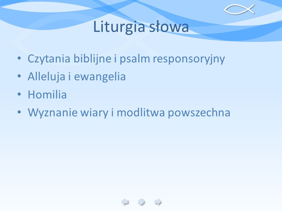 Liturgia słowa Czytania biblijne i psalm responsoryjny Alleluja i ewangelia Homilia Wyznanie wiary i modlitwa powszechna