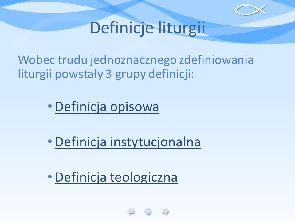 Definicje liturgii Wobec trudu jednoznacznego zdefiniowania liturgii powstały 3 grupy definicji: Definicja opisowa Definicja instytucjonalna Definicja