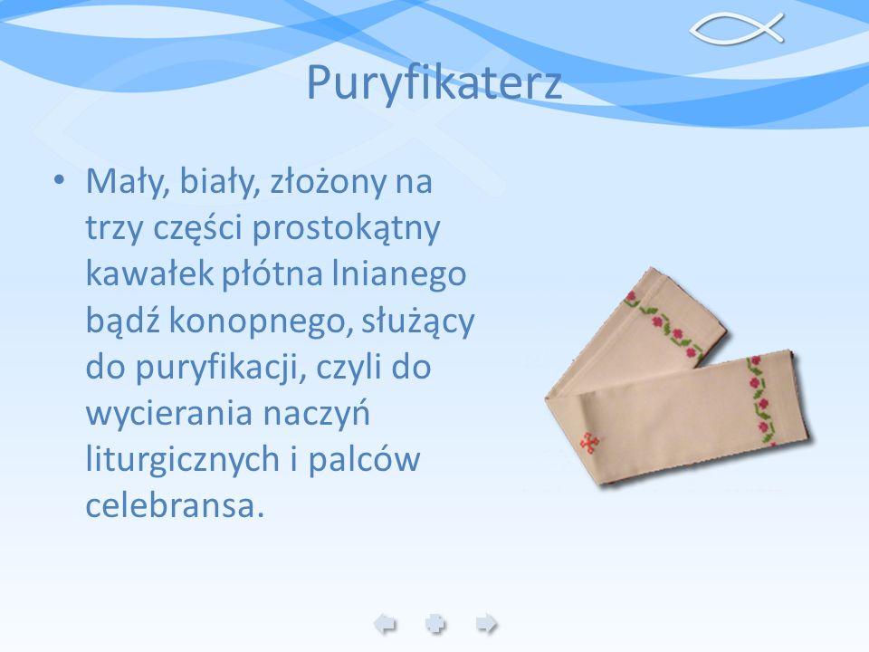 Puryfikaterz Mały, biały, złożony na trzy części prostokątny kawałek płótna lnianego bądź konopnego, służący do puryfikacji, czyli do wycierania naczy