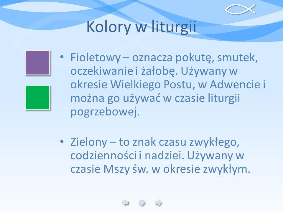 Kolory w liturgii Fioletowy – oznacza pokutę, smutek, oczekiwanie i żałobę. Używany w okresie Wielkiego Postu, w Adwencie i można go używać w czasie l
