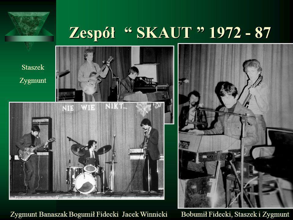 Zespół SKAUT 1972 - 87 Zespół SKAUT 1972 - 87 Staszek Zygmunt Bobumił Fidecki, Staszek i ZygmuntZygmunt Banaszak Bogumił Fidecki Jacek Winnicki