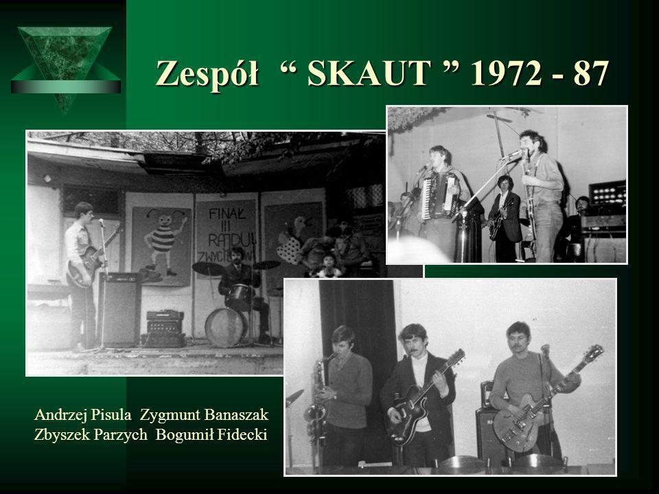 Zespół SKAUT 1972 - 87 Zespół SKAUT 1972 - 87 Andrzej Pisula Zygmunt Banaszak Zbyszek Parzych Bogumił Fidecki