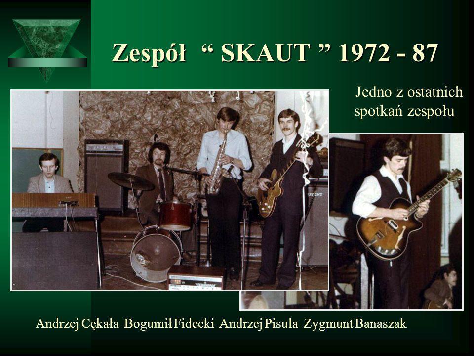 Zespół SKAUT 1972 - 87 Zespół SKAUT 1972 - 87 Jedno z ostatnich spotkań zespołu Andrzej Cękała Bogumił Fidecki Andrzej Pisula Zygmunt Banaszak