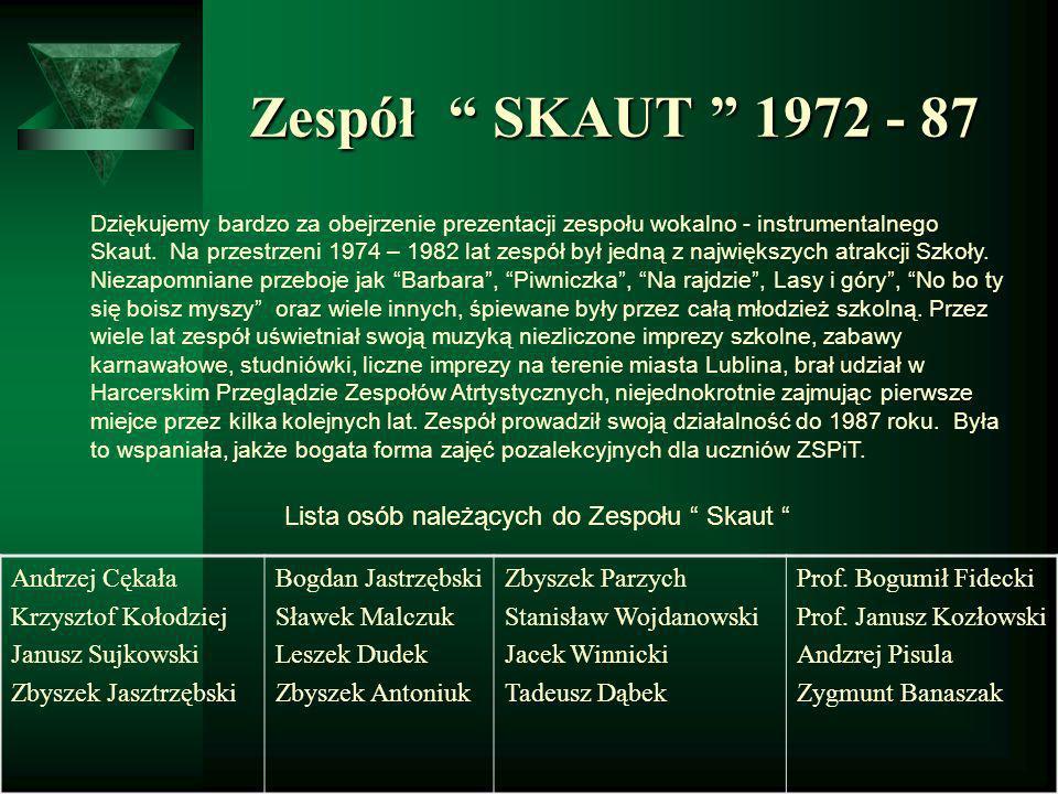 Zespół SKAUT 1972 - 87 Zespół SKAUT 1972 - 87 Dziękujemy bardzo za obejrzenie prezentacji zespołu wokalno - instrumentalnego Skaut. Na przestrzeni 197