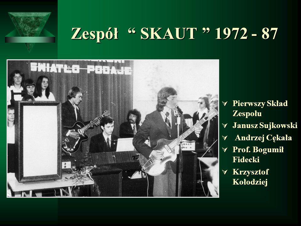 Zespół SKAUT 1972 - 87 Zespół SKAUT 1972 - 87 Pierwszy Skład Zespołu Pierwszy Skład Zespołu Janusz Sujkowski Janusz Sujkowski Andrzej Cękała Andrzej C