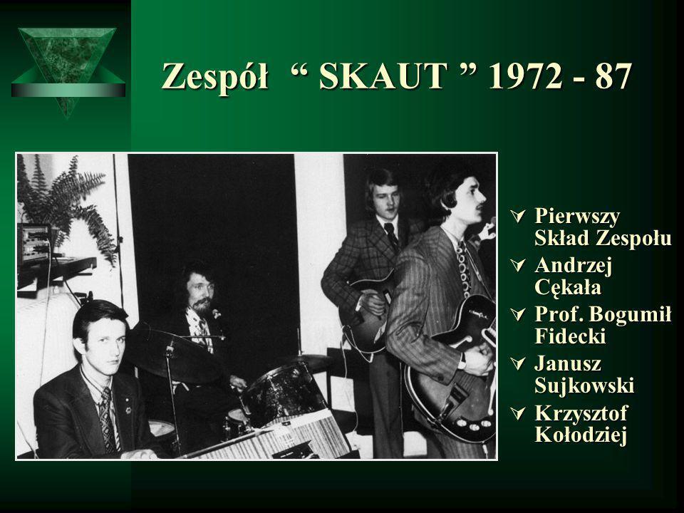 Zespół SKAUT 1972 - 87 Zespół SKAUT 1972 - 87 Pierwszy Skład Zespołu Pierwszy Skład Zespołu Andrzej Cękała Andrzej Cękała Prof. Bogumił Fidecki Prof.