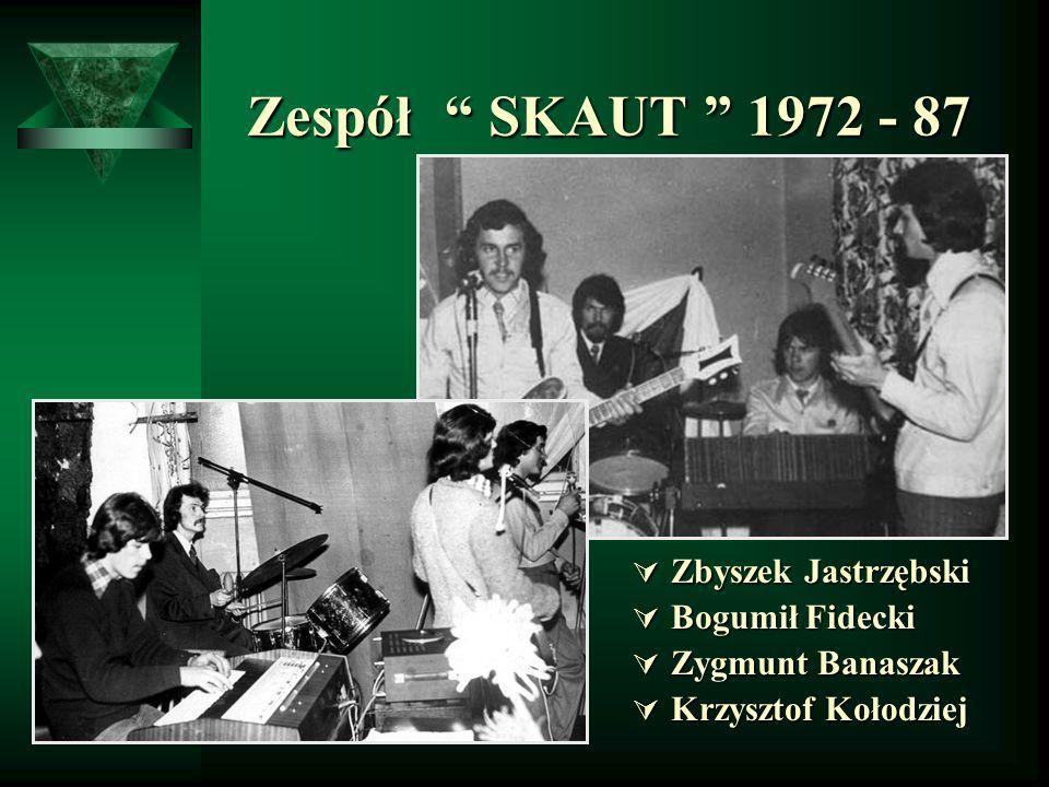 Zespół SKAUT 1972 - 87 Zespół SKAUT 1972 - 87 Zbyszek Jastrzębski Zbyszek Jastrzębski Bogumił Fidecki Bogumił Fidecki Zygmunt Banaszak Zygmunt Banasza