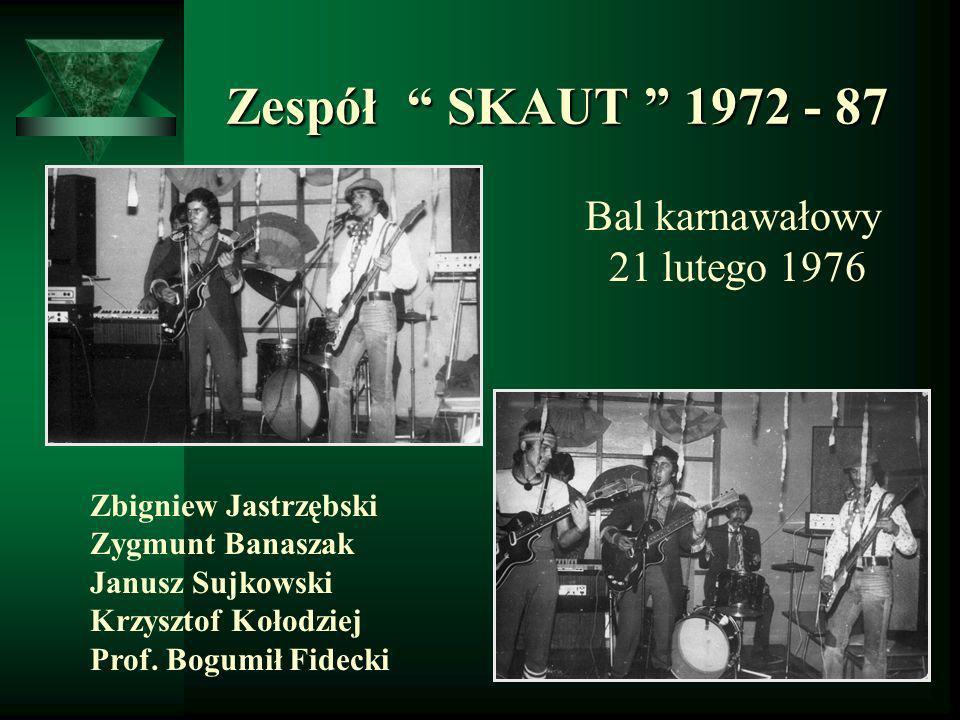 Zespół SKAUT 1972 - 87 Zespół SKAUT 1972 - 87 Bal karnawałowy 21 lutego 1976 Zbigniew Jastrzębski Zygmunt Banaszak Janusz Sujkowski Krzysztof Kołodzie