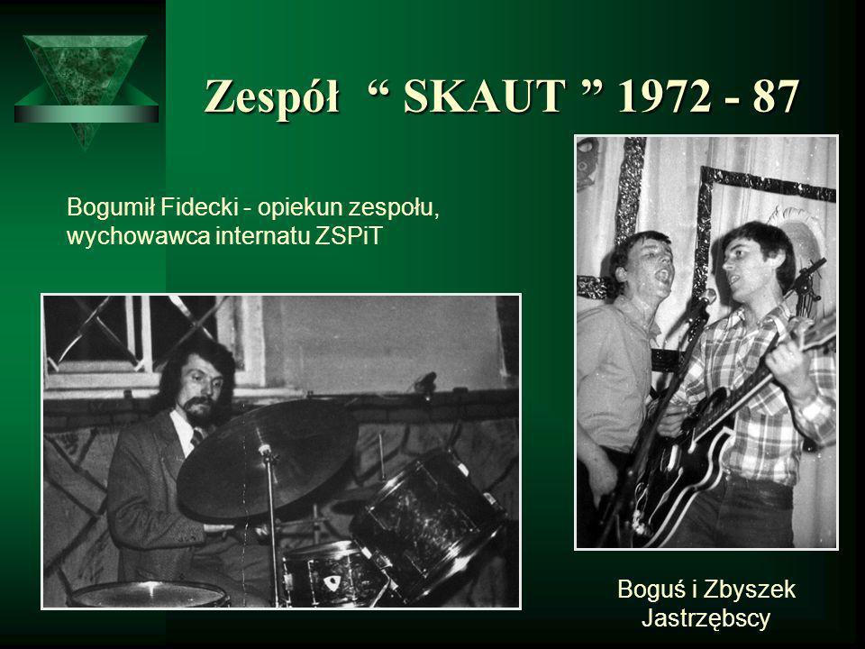 Zespół SKAUT 1972 - 87 Zespół SKAUT 1972 - 87 Bogumił Fidecki - opiekun zespołu, wychowawca internatu ZSPiT Boguś i Zbyszek Jastrzębscy