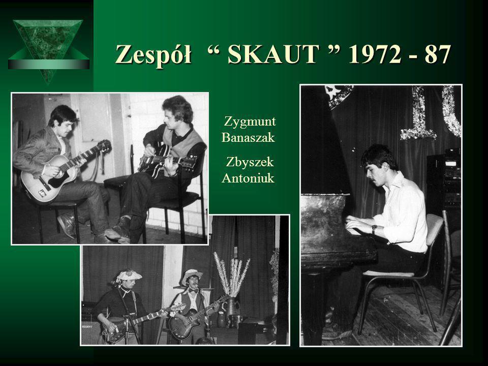 Zespół SKAUT 1972 - 87 Zespół SKAUT 1972 - 87 Zygmunt Banaszak Zbyszek Antoniuk