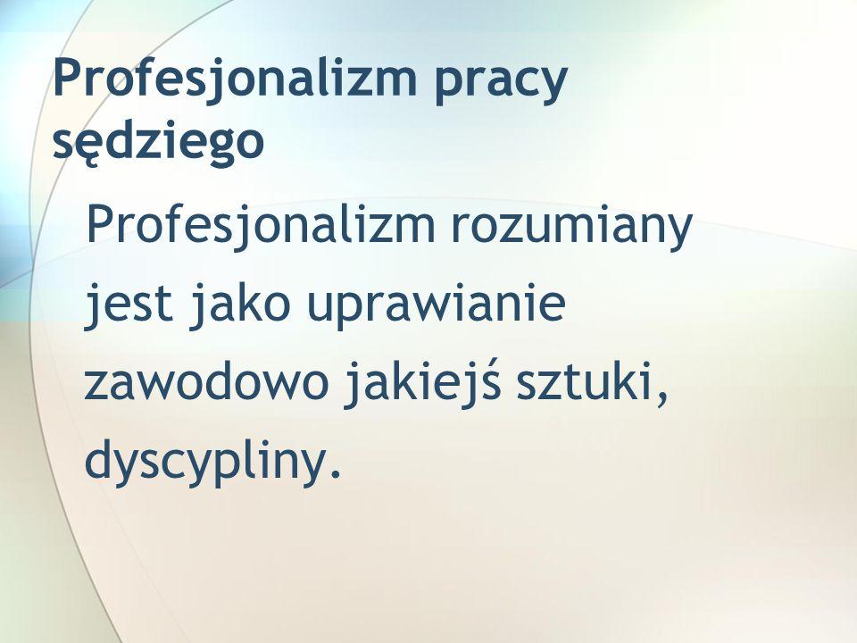 Profesjonalizm rozumiany jest jako uprawianie zawodowo jakiejś sztuki, dyscypliny. Profesjonalizm pracy sędziego