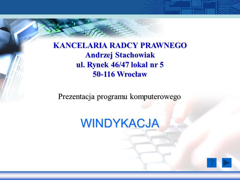KANCELARIA RADCY PRAWNEGO Andrzej Stachowiak ul. Rynek 46/47 lokal nr 5 50-116 Wrocław WINDYKACJA Prezentacja programu komputerowego