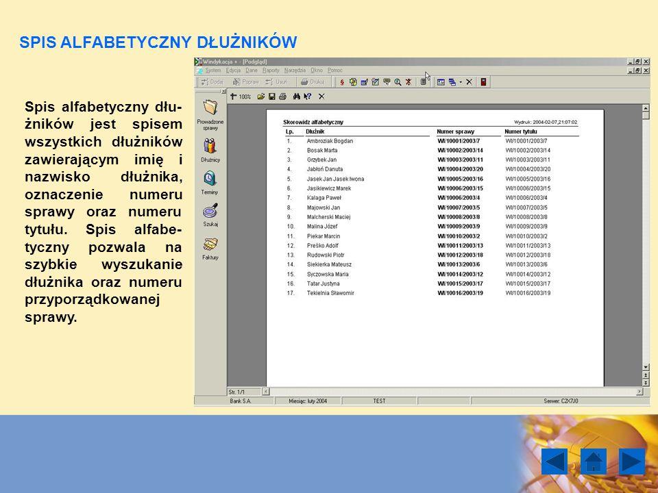 Spis alfabetyczny dłu- żników jest spisem wszystkich dłużników zawierającym imię i nazwisko dłużnika, oznaczenie numeru sprawy oraz numeru tytułu. Spi