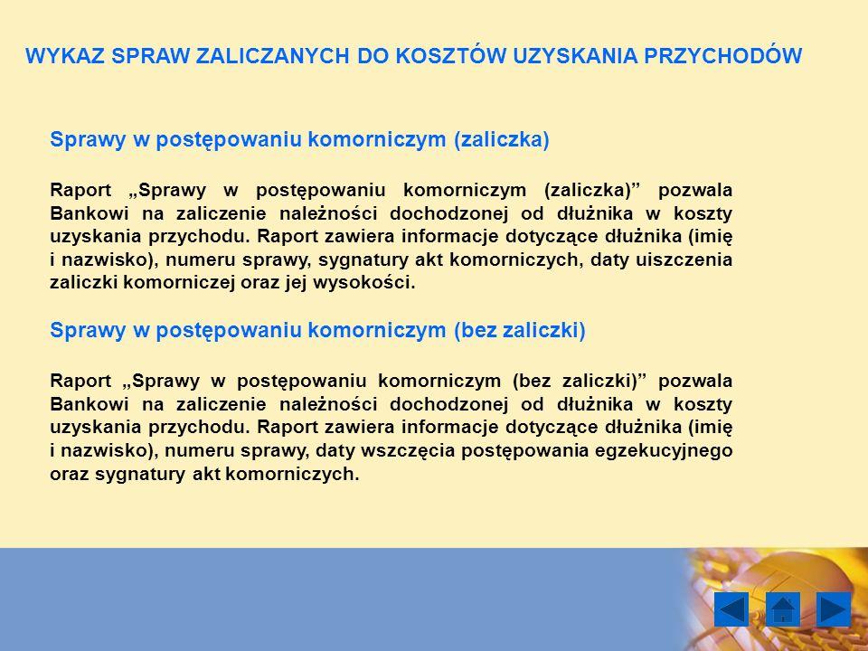 Sprawy w postępowaniu komorniczym (zaliczka) Raport Sprawy w postępowaniu komorniczym (zaliczka) pozwala Bankowi na zaliczenie należności dochodzonej