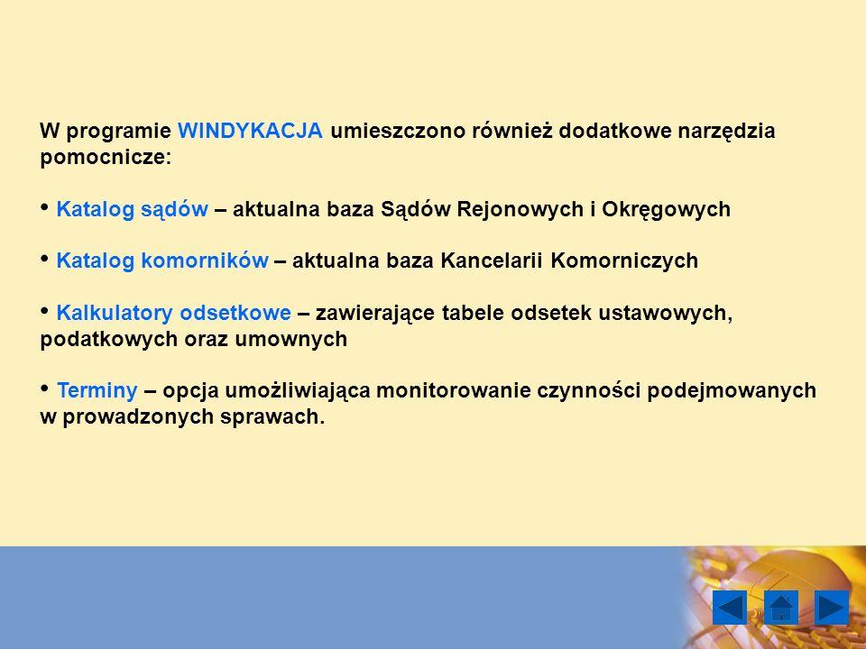 W programie WINDYKACJA umieszczono również dodatkowe narzędzia pomocnicze: Katalog sądów – aktualna baza Sądów Rejonowych i Okręgowych Katalog komorni