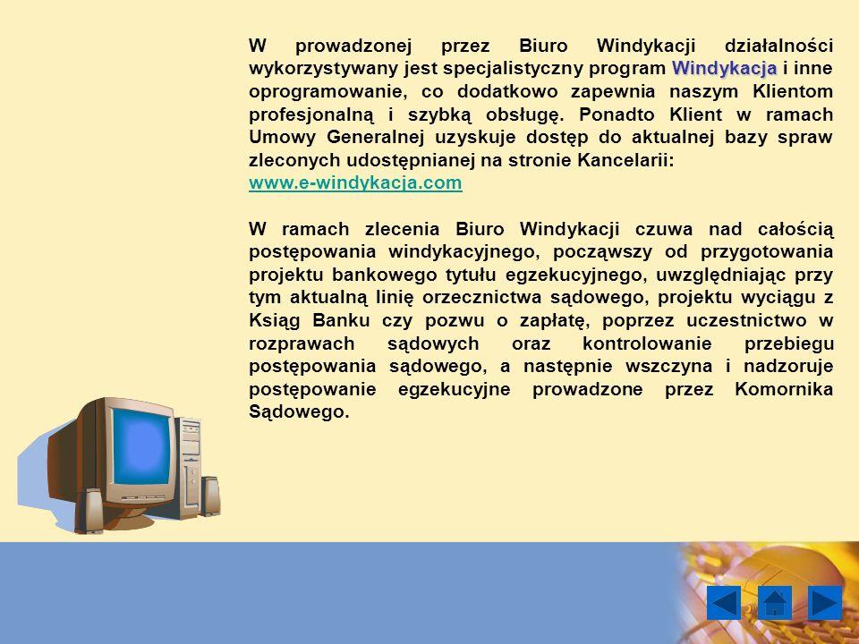 Windykacja W prowadzonej przez Biuro Windykacji działalności wykorzystywany jest specjalistyczny program Windykacja i inne oprogramowanie, co dodatkow