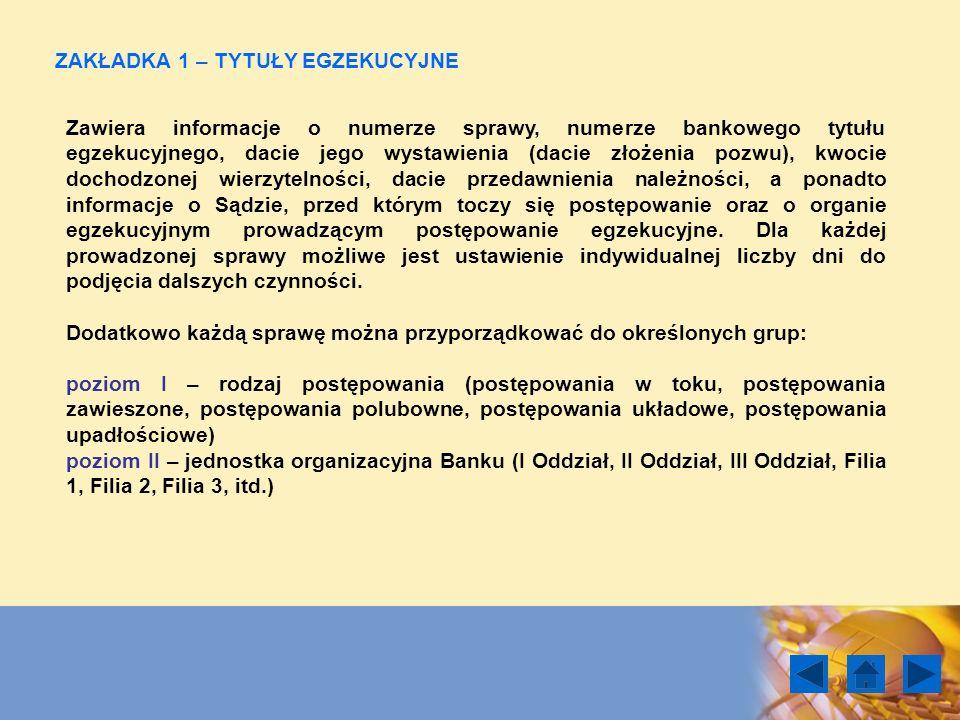 ZAKŁADKA 1 – TYTUŁY EGZEKUCYJNE Zawiera informacje o numerze sprawy, numerze bankowego tytułu egzekucyjnego, dacie jego wystawienia (dacie złożenia po