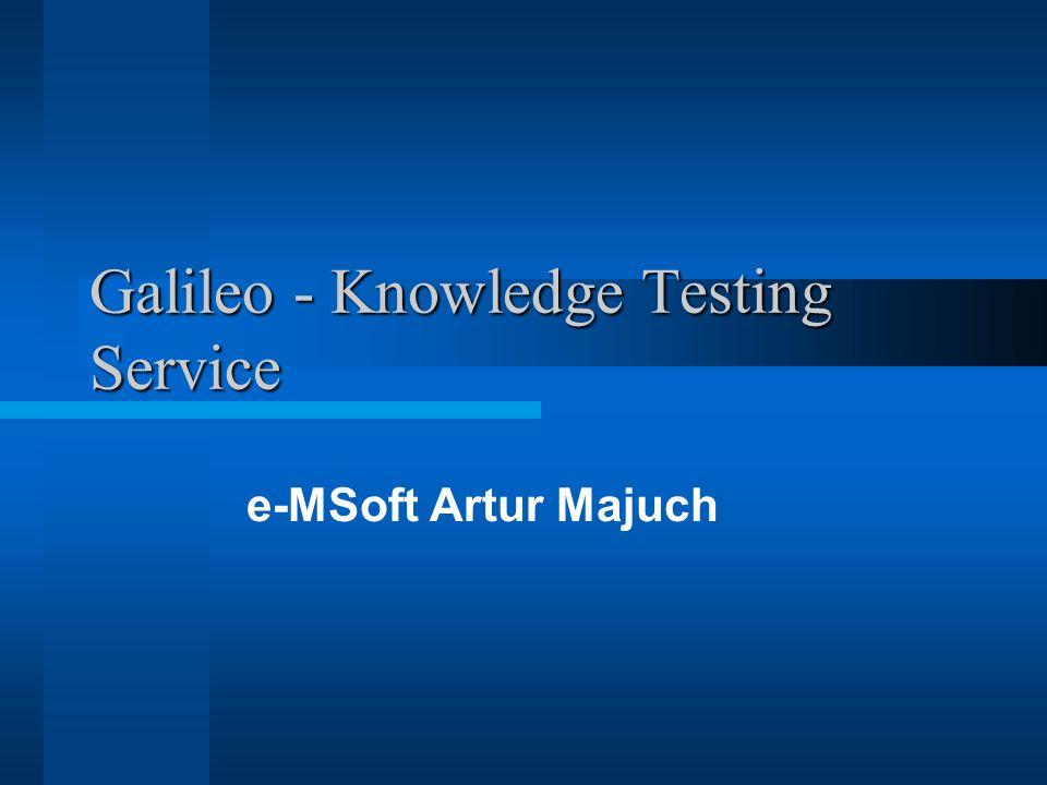 Wstęp Galileo - Knowledge Testing Service jest systemem testowania wiedzy z dowolnej dziedziny.