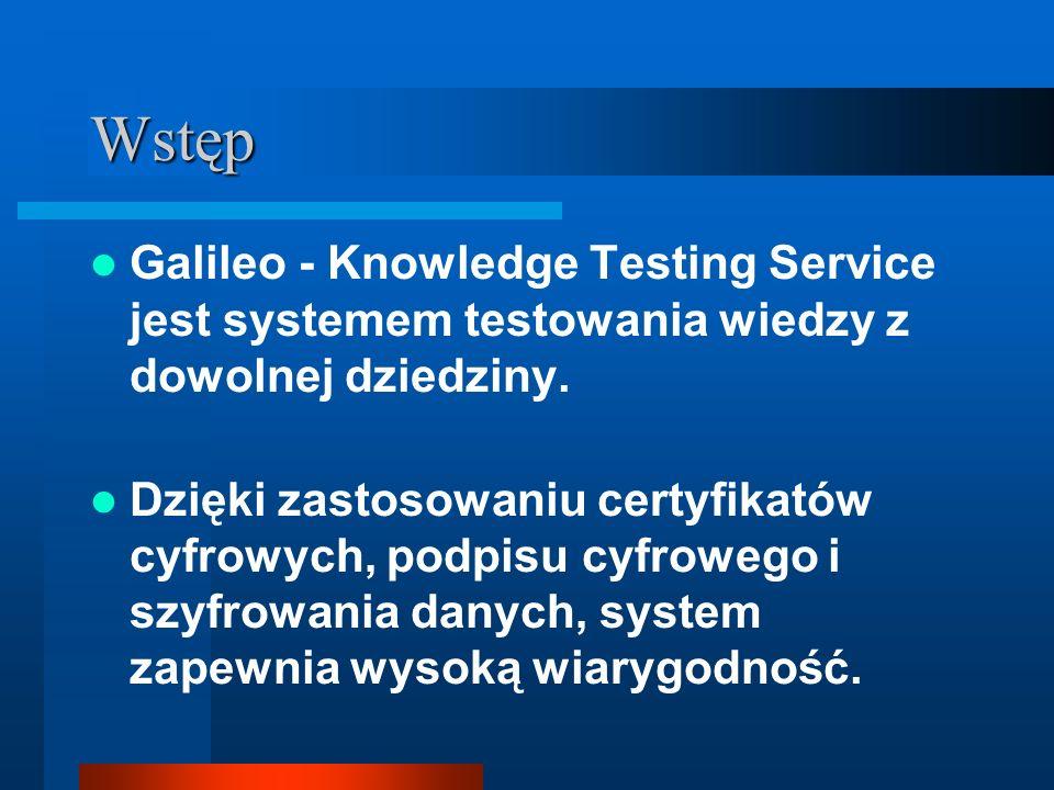 Wstęp Galileo - Knowledge Testing Service jest systemem testowania wiedzy z dowolnej dziedziny. Dzięki zastosowaniu certyfikatów cyfrowych, podpisu cy