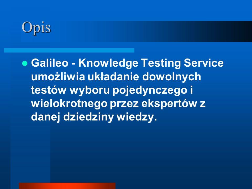 Opis Galileo - Knowledge Testing Service umożliwia układanie dowolnych testów wyboru pojedynczego i wielokrotnego przez ekspertów z danej dziedziny wi