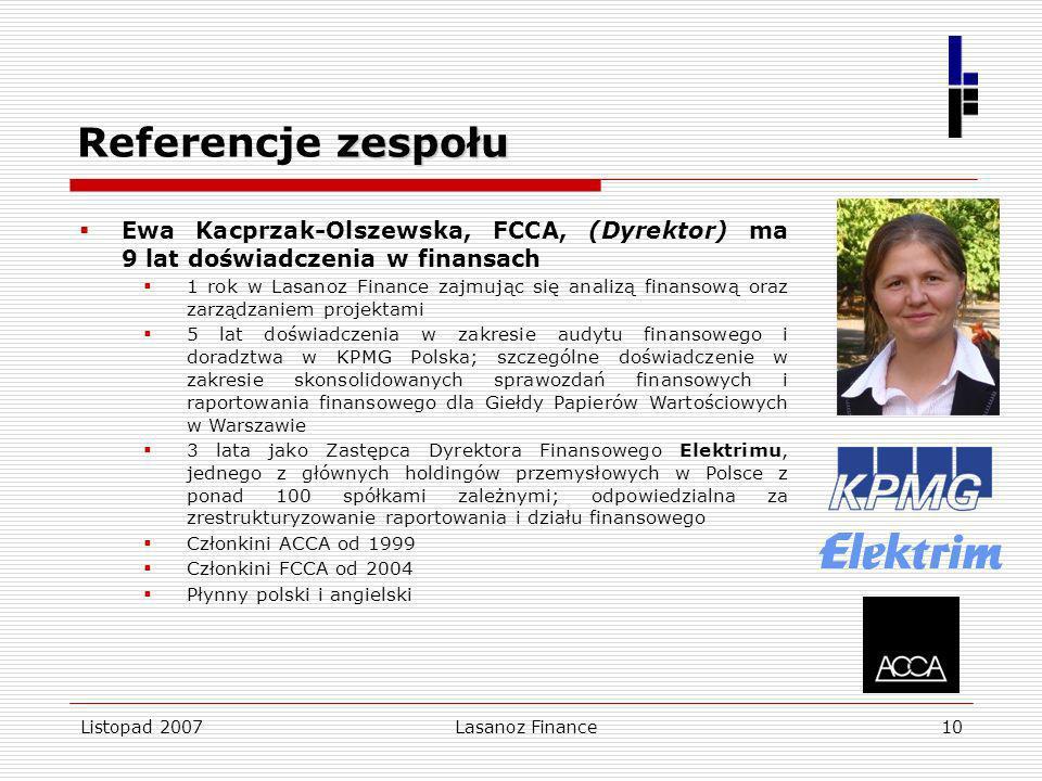 Listopad 2007Lasanoz Finance10 zespołu Referencje zespołu Ewa Kacprzak-Olszewska, FCCA, (Dyrektor) ma 9 lat doświadczenia w finansach 1 rok w Lasanoz