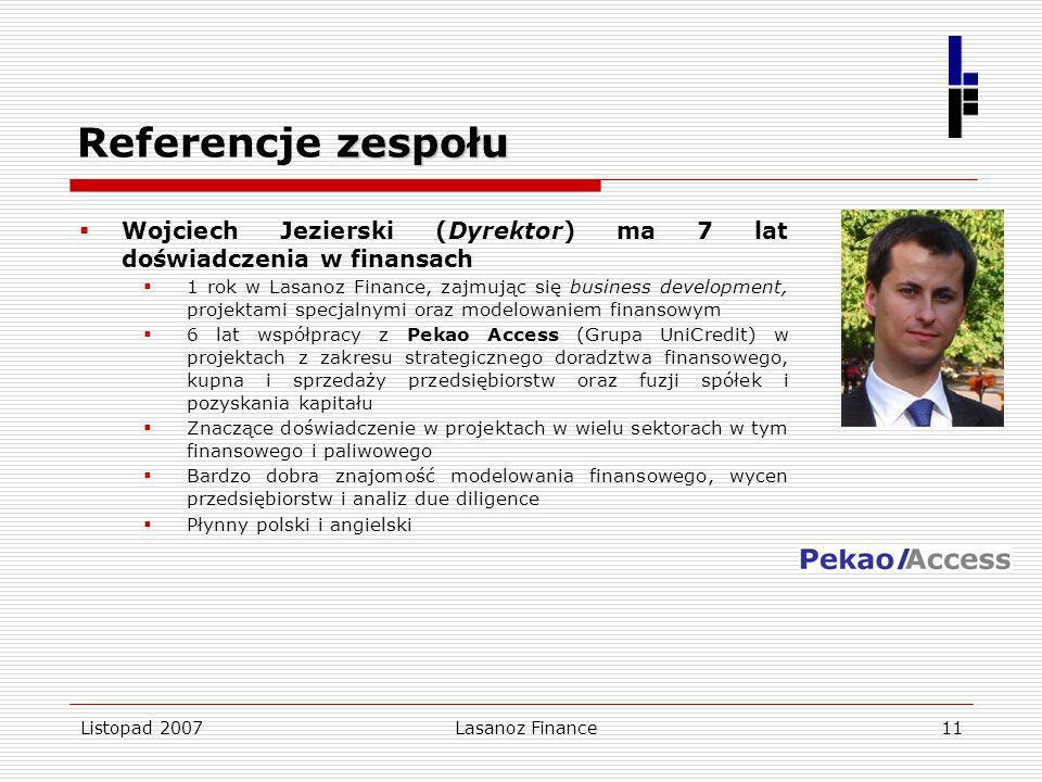 Listopad 2007Lasanoz Finance11 zespołu Referencje zespołu Wojciech Jezierski (Dyrektor) ma 7 lat doświadczenia w finansach 1 rok w Lasanoz Finance, za
