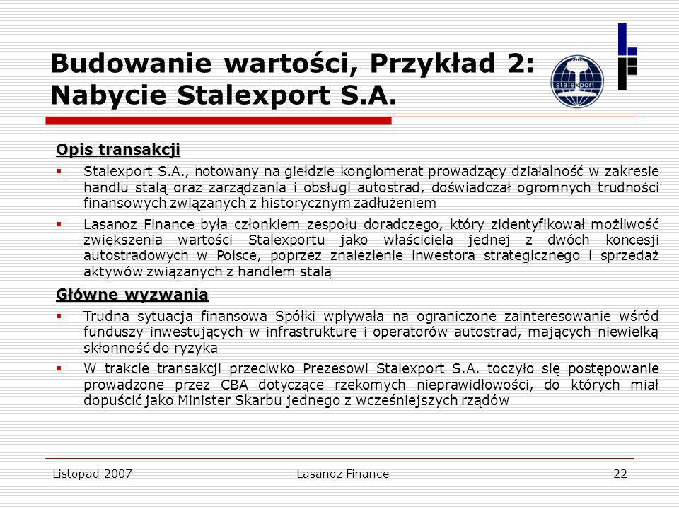 Listopad 2007Lasanoz Finance22 Budowanie wartości, Przykład 2: Nabycie Stalexport S.A. Opis transakcji Stalexport S.A., notowany na giełdzie konglomer