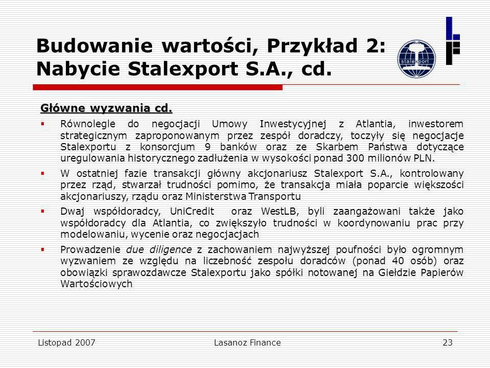 Listopad 2007Lasanoz Finance23 Budowanie wartości, Przykład 2: Nabycie Stalexport S.A., cd. Główne wyzwania cd. Równolegle do negocjacji Umowy Inwesty