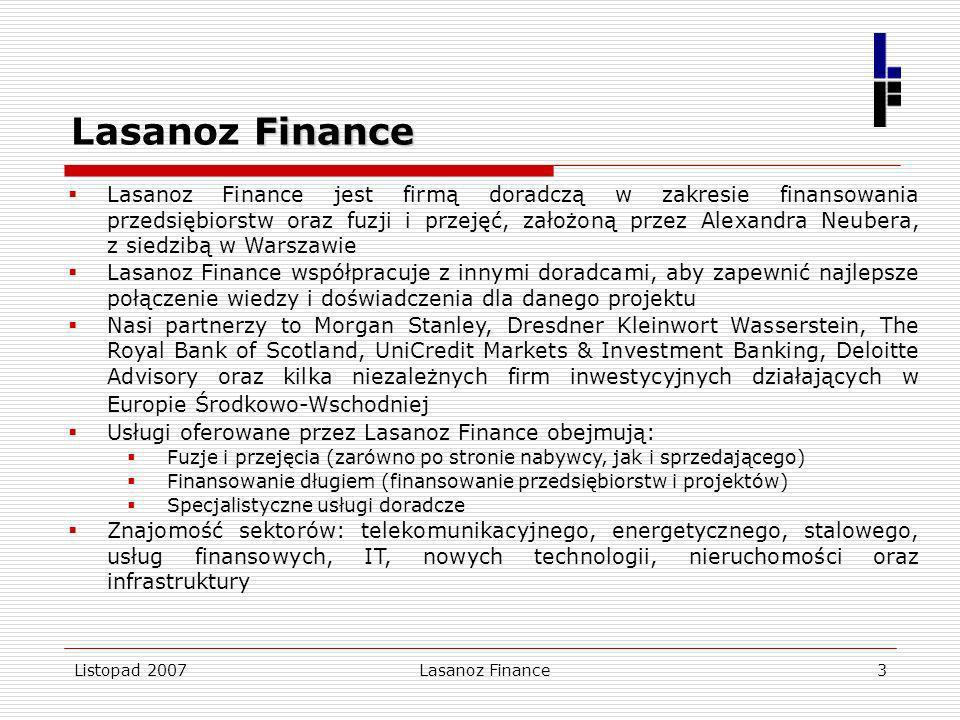 Listopad 2007Lasanoz Finance3 Finance Lasanoz Finance Lasanoz Finance jest firmą doradczą w zakresie finansowania przedsiębiorstw oraz fuzji i przejęć