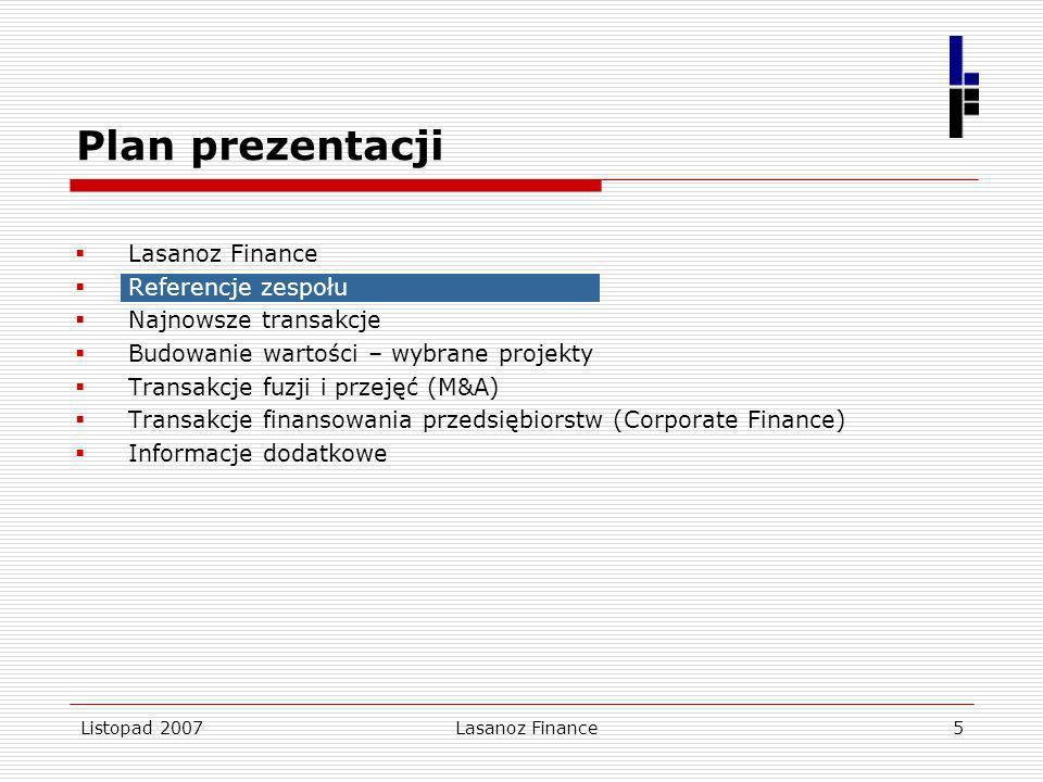 Listopad 2007Lasanoz Finance5 Referencje zespołu Najnowsze transakcje Budowanie wartości – wybrane projekty Transakcje fuzji i przejęć (M&A) Transakcj