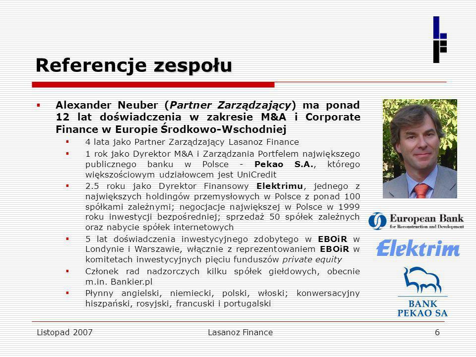 Listopad 2007Lasanoz Finance6 zespołu Referencje zespołu Alexander Neuber (Partner Zarządzający) ma ponad 12 lat doświadczenia w zakresie M&A i Corpor