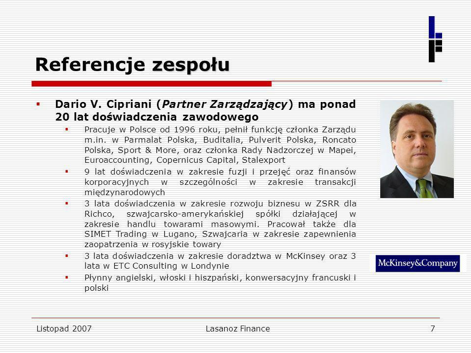 Listopad 2007Lasanoz Finance7 zespołu Referencje zespołu Dario V. Cipriani (Partner Zarządzający) ma ponad 20 lat doświadczenia zawodowego Pracuje w P