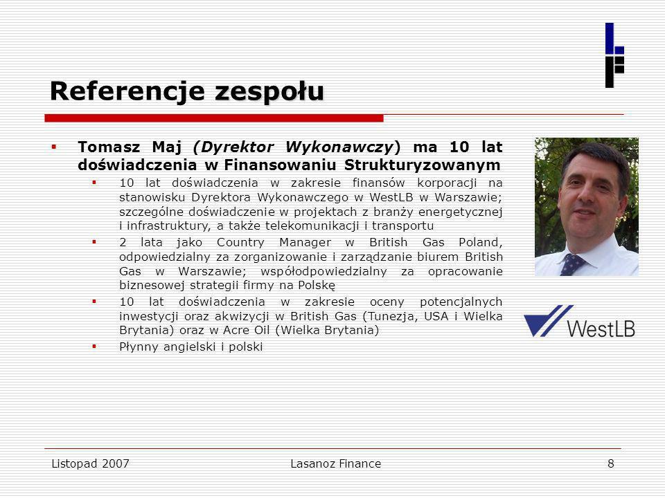 Listopad 2007Lasanoz Finance8 zespołu Referencje zespołu Tomasz Maj (Dyrektor Wykonawczy) ma 10 lat doświadczenia w Finansowaniu Strukturyzowanym 10 l