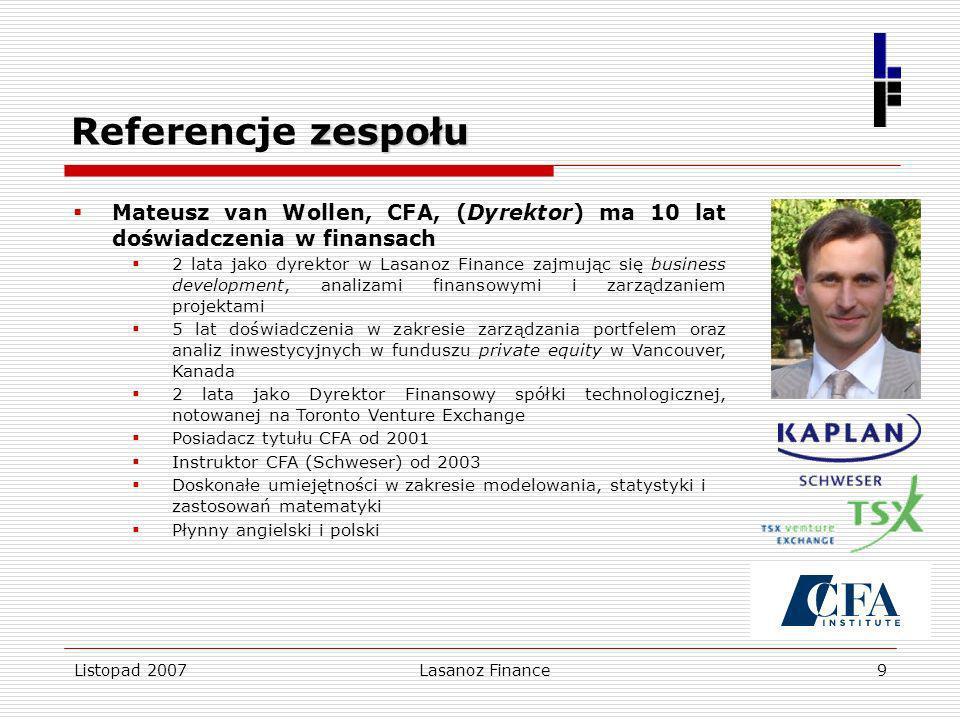 Listopad 2007Lasanoz Finance9 zespołu Referencje zespołu Mateusz van Wollen, CFA, (Dyrektor) ma 10 lat doświadczenia w finansach 2 lata jako dyrektor