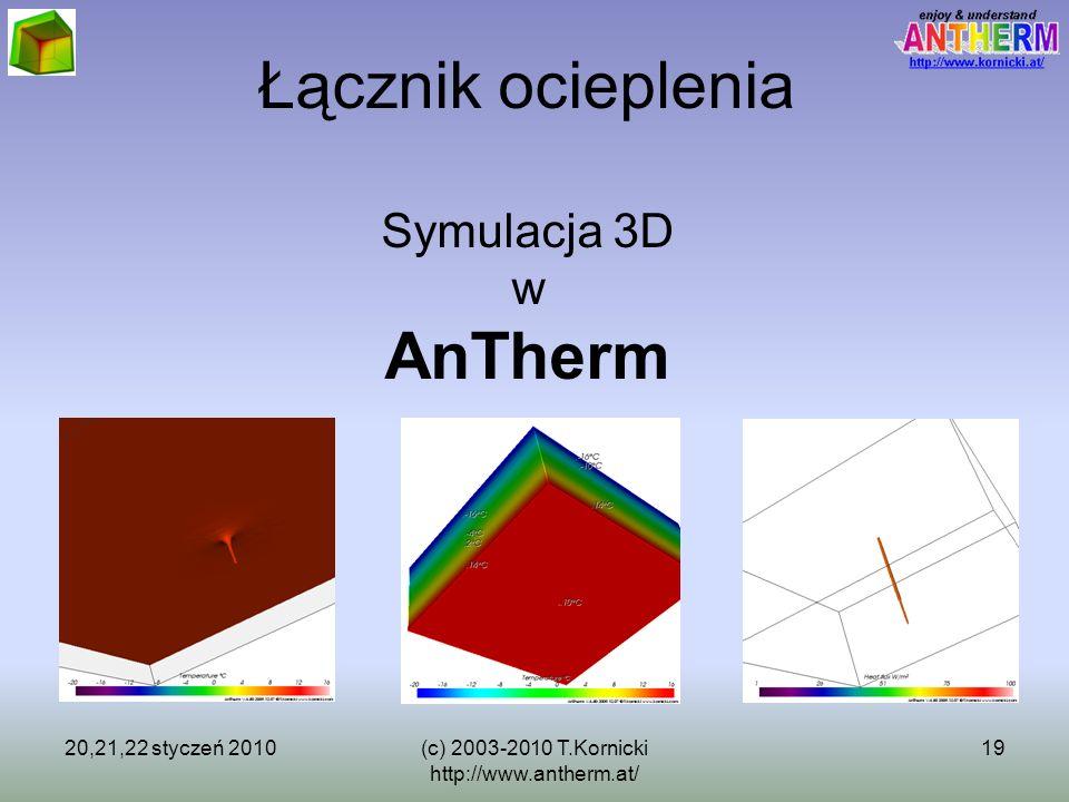 20,21,22 styczeń 2010(c) 2003-2010 T.Kornicki http://www.antherm.at/ 19 Łącznik ocieplenia Symulacja 3D w AnTherm
