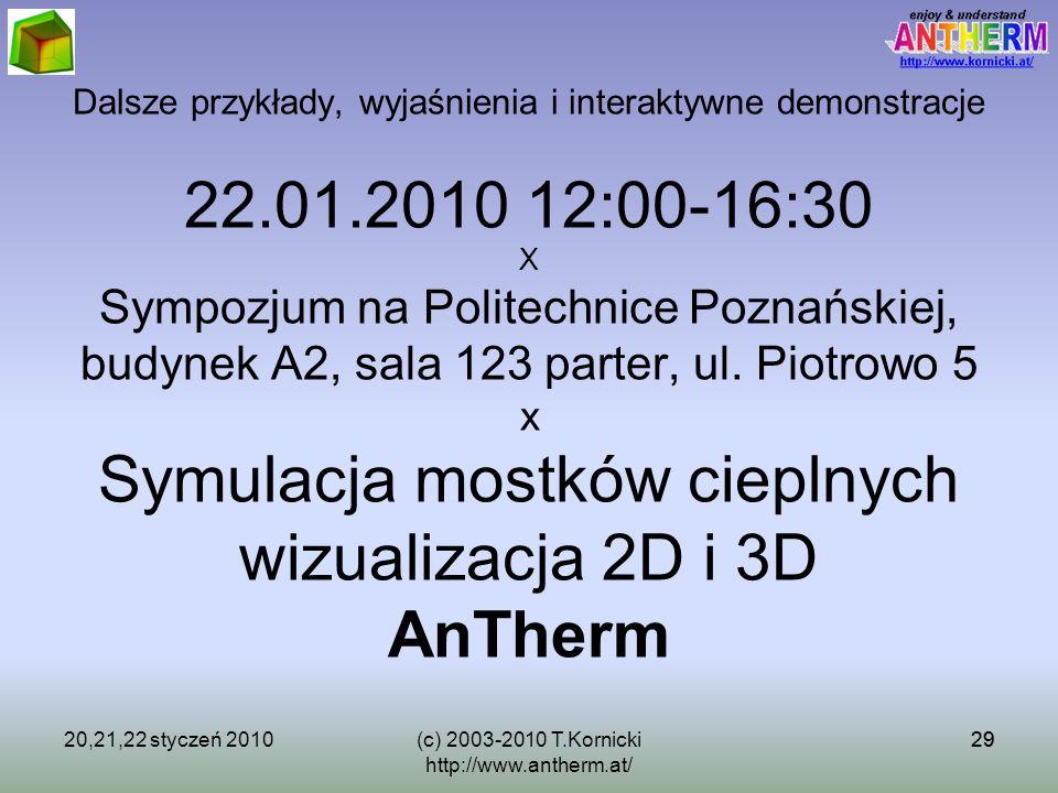 29 Dalsze przykłady, wyjaśnienia i interaktywne demonstracje 22.01.2010 12:00-16:30 X Sympozjum na Politechnice Poznańskiej, budynek A2, sala 123 part