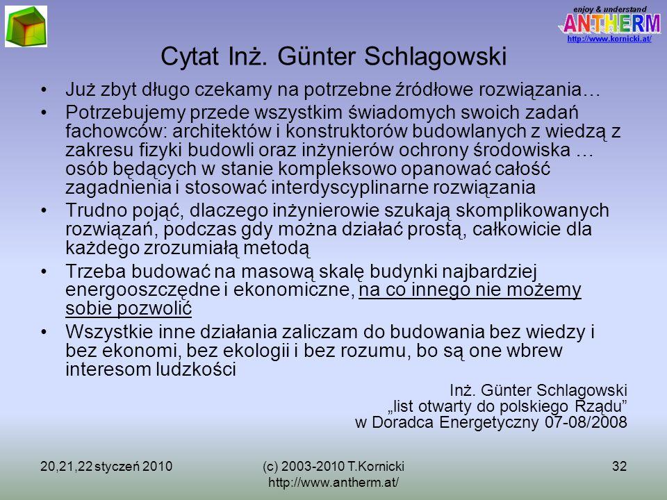 20,21,22 styczeń 2010(c) 2003-2010 T.Kornicki http://www.antherm.at/ 32 Cytat Inż. Günter Schlagowski Już zbyt długo czekamy na potrzebne źródłowe roz
