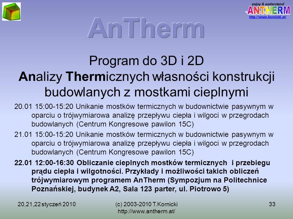 20,21,22 styczeń 2010(c) 2003-2010 T.Kornicki http://www.antherm.at/ 33 Program do 3D i 2D Analizy Thermicznych własności konstrukcji budowlanych z mo