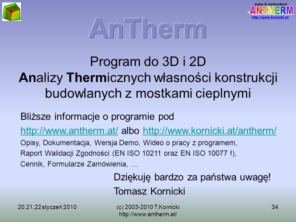 20,21,22 styczeń 2010(c) 2003-2010 T.Kornicki http://www.antherm.at/ 34 Program do 3D i 2D Analizy Thermicznych własności konstrukcji budowlanych z mo