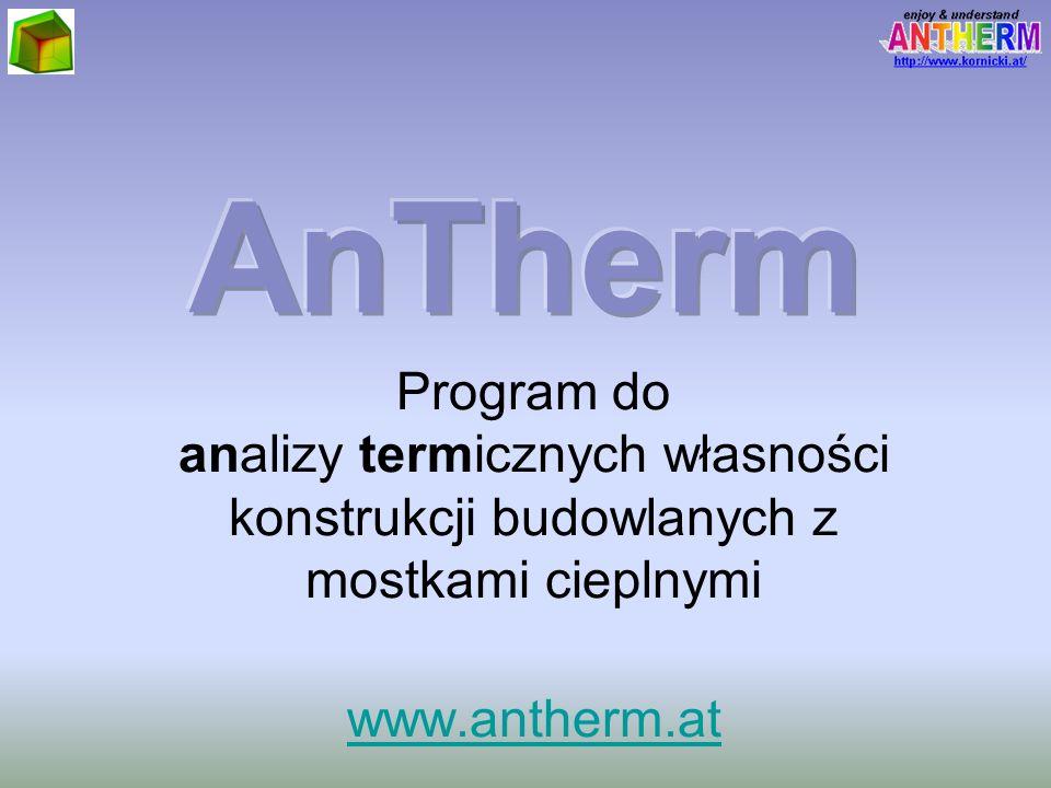 Program do analizy termicznych własności konstrukcji budowlanych z mostkami cieplnymi www.antherm.at