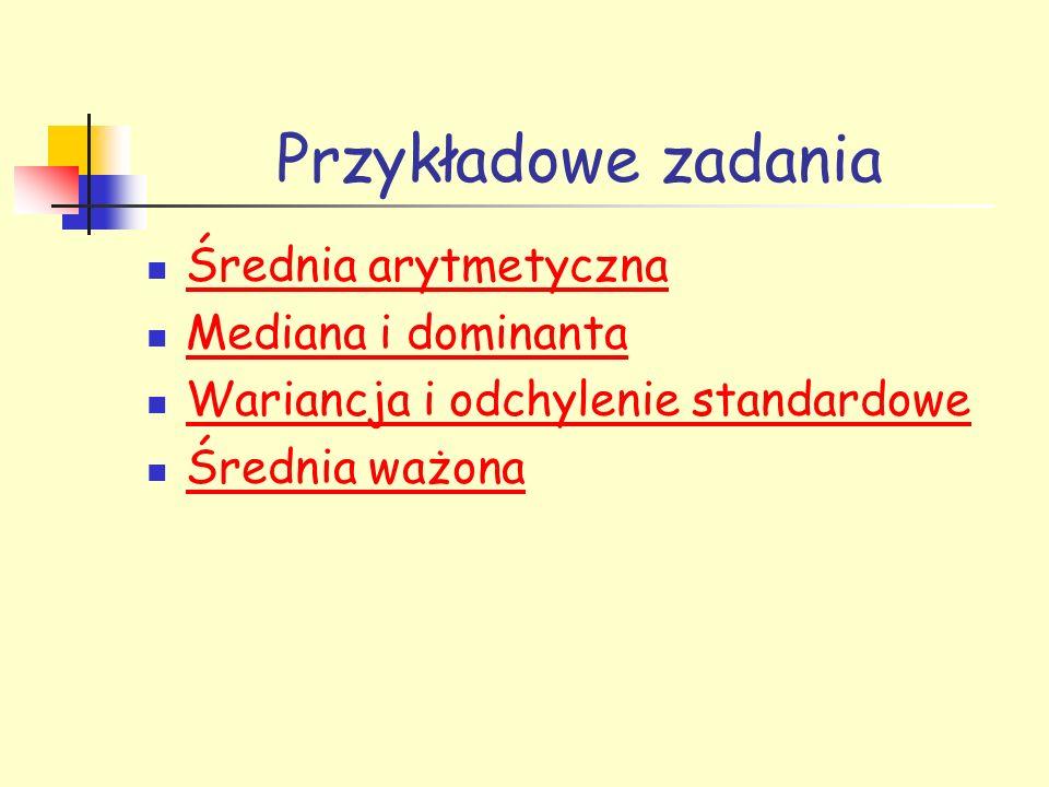 Przykładowe zadania Średnia arytmetyczna Mediana i dominanta Wariancja i odchylenie standardowe Średnia ważona