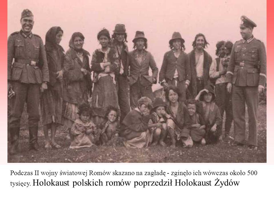 Podczas II wojny światowej Romów skazano na zagładę - zginęło ich wówczas około 500 tysięcy. Holokaust polskich romów poprzedził Holokaust Żydów