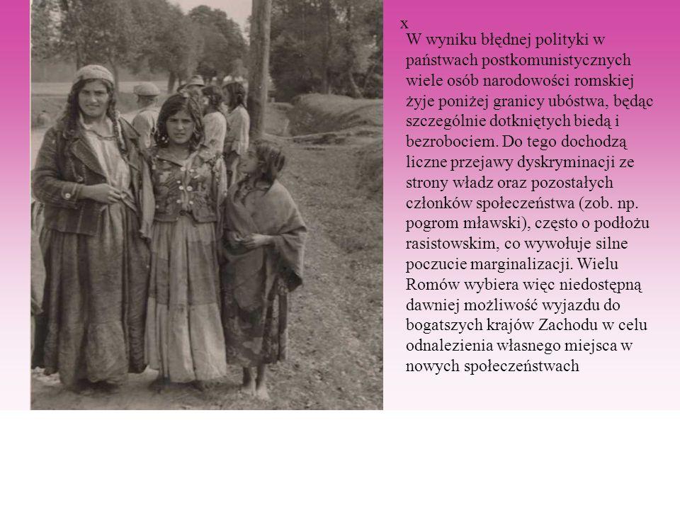 x W wyniku błędnej polityki w państwach postkomunistycznych wiele osób narodowości romskiej żyje poniżej granicy ubóstwa, będąc szczególnie dotkniętyc