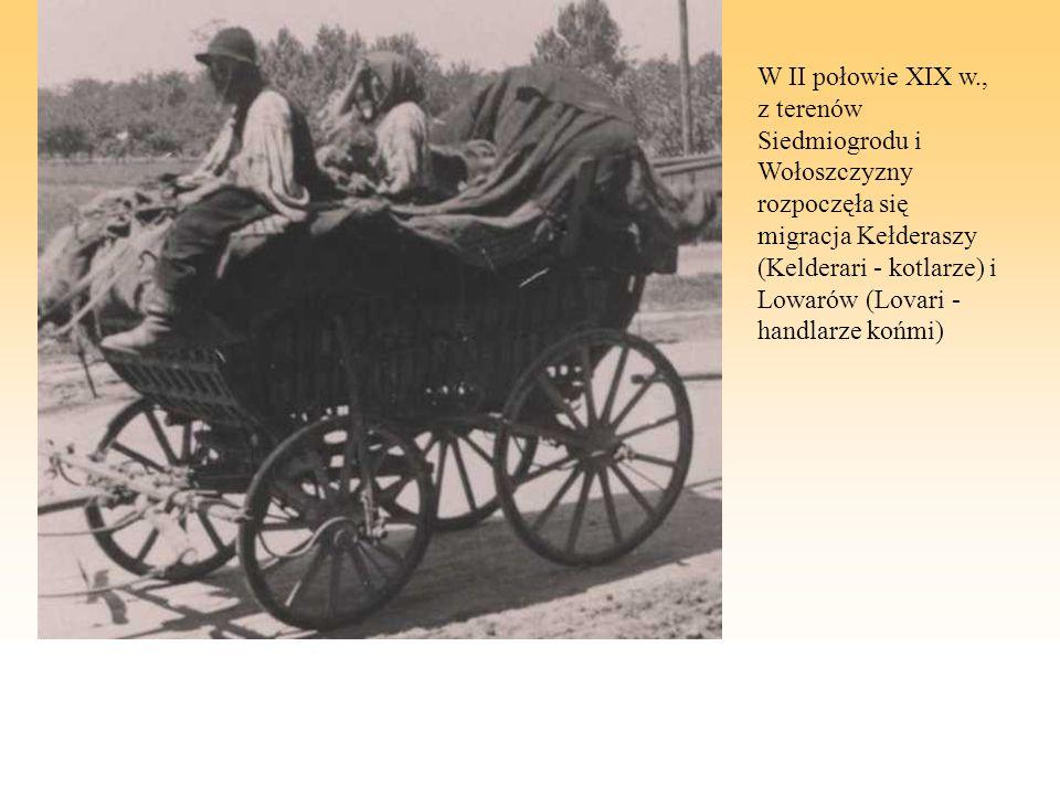 W II połowie XIX w., z terenów Siedmiogrodu i Wołoszczyzny rozpoczęła się migracja Kełderaszy (Kelderari - kotlarze) i Lowarów (Lovari - handlarze koń