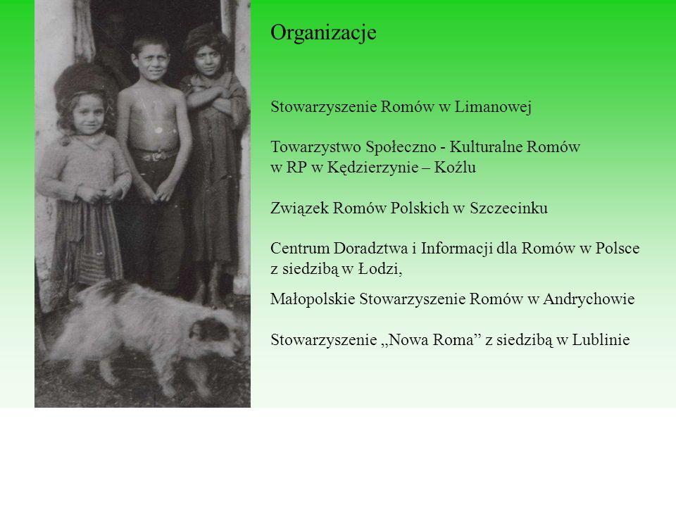 Organizacje Stowarzyszenie Romów w Limanowej Towarzystwo Społeczno - Kulturalne Romów w RP w Kędzierzynie – Koźlu Związek Romów Polskich w Szczecinku