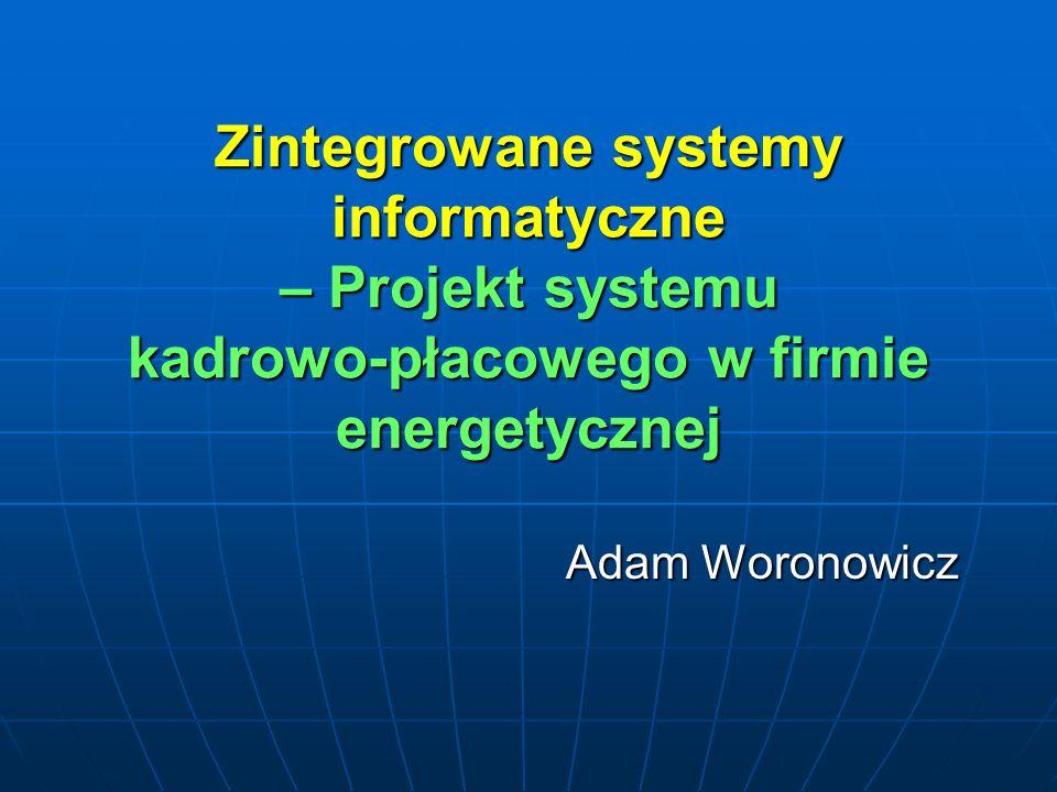 Zintegrowane systemy informatyczne – Projekt systemu kadrowo-płacowego w firmie energetycznej Adam Woronowicz