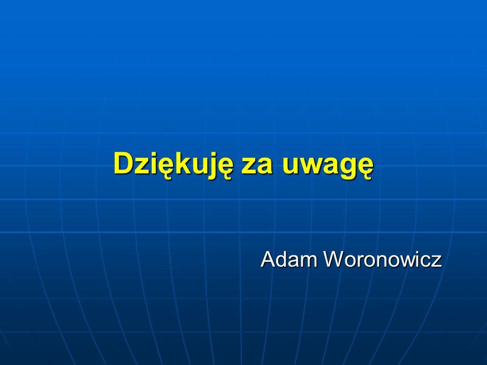 Dziękuję za uwagę Adam Woronowicz